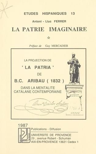 """La patrie imaginaire : la projection de """"La Pàtria"""" de B.C. Aribau (1832) dans la mentalité catalane contemporaine"""