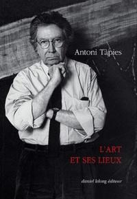 Antoni Tàpies - L'art et ses lieux.