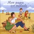 Antonia Altmeyer et Gaëlle Callac - Mon papa est malade.