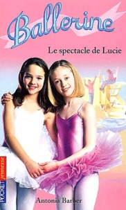 Antonia Barber - Ballerine Tome 12 : Le spectacle de Lucie.