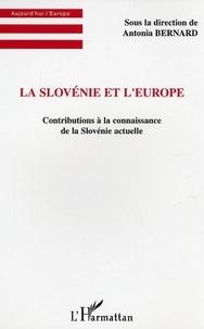 Antonia Bernard - La Slovénie et l'Europe - Contributions à la connaissance de la Slovénie actuelle.