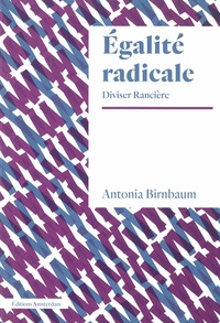 Antonia Birnbaum - Egalité radicale - Diviser Rancière.
