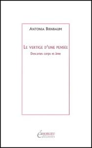 Antonia Birnbaum - Le vertige d'une pensée - Descartes corps et âme.
