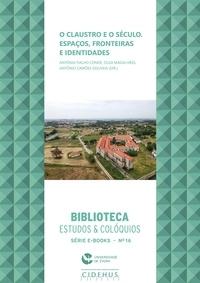 Antónia Fialho Conde et Olga Magalhães - O Claustro e o Século - Espaços, Fronteiras e Identidades.