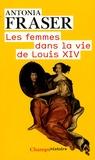 Antonia Fraser - Les femmes dans la vie de Louis XIV.