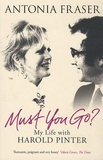 Antonia Fraser - Must You Go ? - My Life with Harold Pinter.