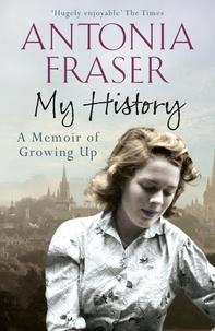Antonia Fraser - My History - A Memoir of Growing Up.
