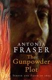 Antonia Fraser - The Gunpowder Plot - Terror & Faith in 1605.