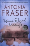 Antonia Fraser - Your Royal Hostage - A Jemima Shore Mystery.