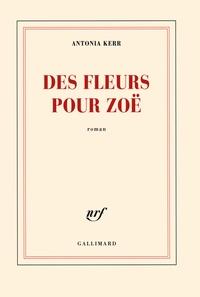 Antonia Kerr - Des fleurs pour Zoë.
