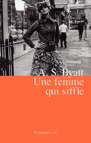 Antonia-S Byatt - Une femme qui siffle.