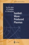Antonia Shivarova et Yuri-M Aliev - Guided-Wave-Produced Plasmas.