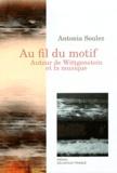 Antonia Soulez - Au fil du motif - Autour de Wittgenstein et la musique.