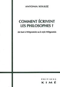 Antonia Soulez - Comment écrivent les philosophes ? (de Kant à Wittgenstein) ou le style Wittgenstein.