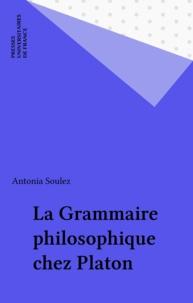 Antonia Soulez - La grammaire philosophique chez Platon.
