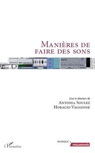Antonia Soulez et Horacio Vaggione - Manières de faire des sons.