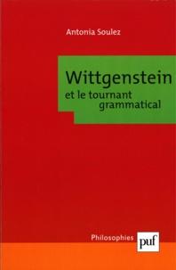 Antonia Soulez - Wittgenstein et le tournant grammatical.