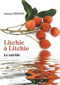 Antonie Derozin - Litchie à Litchie - Le suicide.