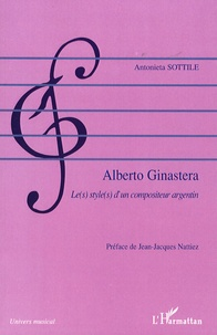 Antonieta Sottile - Alberto Ginastera - Le(s) style(s) d'un compositeur argentin.