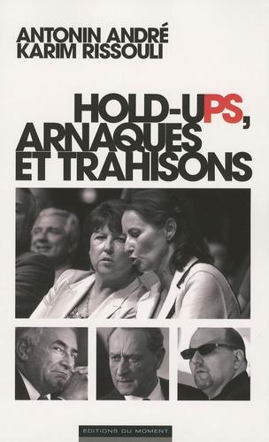 Antonin André et Karim Rissouli - Hold-uPS, arnaques et trahisons.