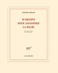 Antonin Artaud - 50 dessins pour assassiner la magie.