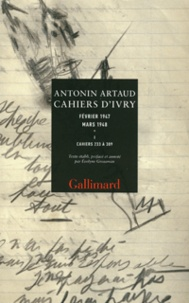 Antonin Artaud - Cahiers d'Ivry Février 1947 Mars 1948 - Tome 1, Cahiers 233 à 309.