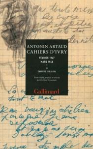 Antonin Artaud - Cahiers d'Ivry Fevrier 1947 Mars 1948 - Tome 2, Cahiers 310 à 406.