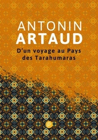 Antonin Artaud - D'un voyage au Pays des Tarahumaras.