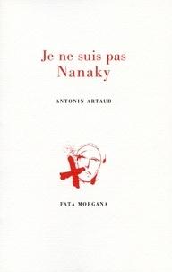 Antonin Artaud - Je ne suis pas Nanaky.
