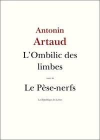 Antonin Artaud - L'Ombilic des limbes - suivi de Le Pèse-nerfs et autres textes.