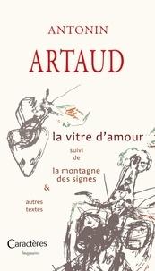 Antonin Artaud - La vitre d'amour suivi de la montagne des signes et autres textes.