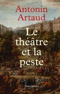 Antonin Artaud - Le théâtre et la peste - Suivi de Lettres de Rodez à Henri Parisot.