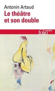 Antonin Artaud - Le Théâtre et son double. (suivi de) Le Théâtre de Séraphin.