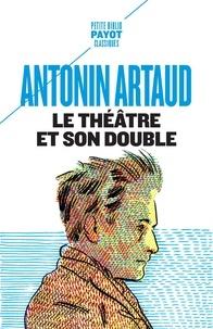 Antonin Artaud - Le théâtre et son double - Suivi de Le théâtre de Séraphin.