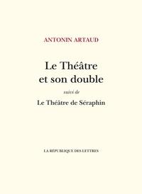 Antonin Artaud - Le Théâtre et son double - suivi de: Le Théâtre de Séraphin.
