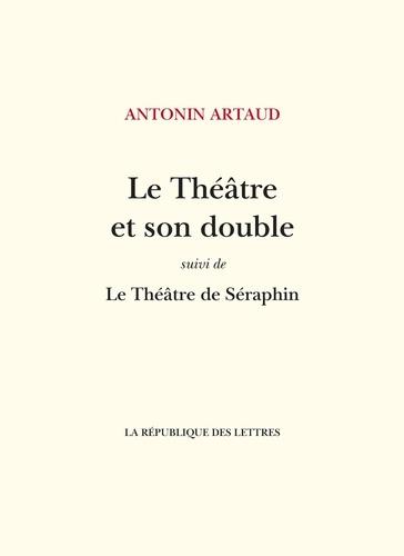 Le Théâtre et son double. suivi de: Le Théâtre de Séraphin