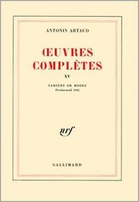 Antonin Artaud - Oeuvres complètes - Tome 15, Cahiers de Rodez (Février-Avril 1945).