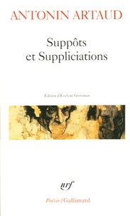 Antonin Artaud et Evelyne Grossman - Suppôts et Supplications.