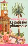 Antonin Carême - Le pâtissier pittoresque.