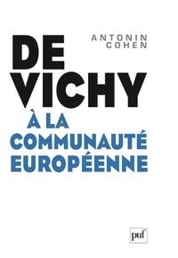 Antonin Cohen - De Vichy à la Communauté européenne.
