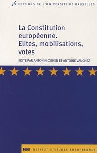 Antonin Cohen et Antoine Vauchez - La Constitution européenne - Elites, mobilisations, votes.