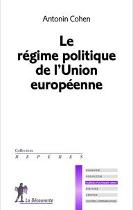 Antonin Cohen - Le régime politique de l'Union européenne.