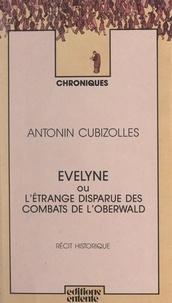 Antonin Cubizolles - Évelyne - Ou L'étrange disparue des combats de l'Oberwald. Récit historique.