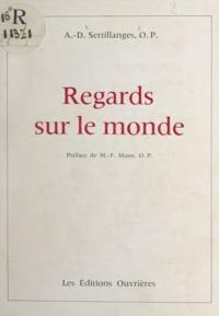 Antonin-Dalmace Sertillanges et Marie-Fabien Moos - Regards sur le monde.