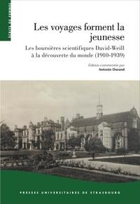 Antonin Durand - Les voyages forment la jeunesse - Les boursières scientifiques David-Weill à la découverte du monde (1910-1939).