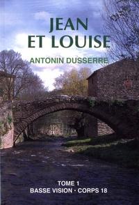 Antonin Dusserre - Jean et Louise - Tome 1.