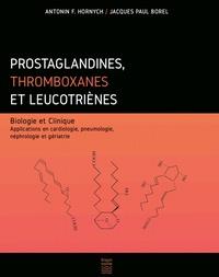 Antonin F Hornych et Jacques-Paul Borel - Prostaglandines, thromboxanes et leucotriènes - Biologie et clinique. Application en cardiologie, pneumologie, néphorologie et gériatrie.