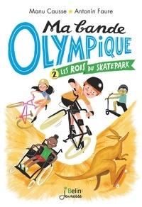 Antonin Faure et Manu Causse - Mabandeolympique Tome 2 : Les rois du skatepark.