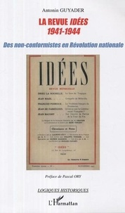 Antonin Guyader - La revue Idées 1941-1944:des non-conformistes en révolution nationale.