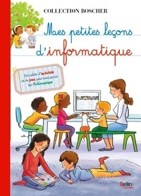 Antonin Guyader et Béatrice Rodriguez - Mes petites leçons d'informatique.